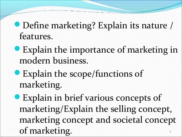 1 Define marketing? Explain its nature / features. Explain the importance of marketing in modern business. Explain the ...