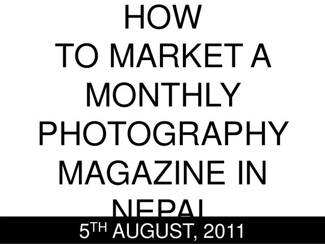 HOW TO MARKET A MONTHLY PHOTOGRAPHY MAGAZINE IN NEPAL5TH AUGUST, 2011