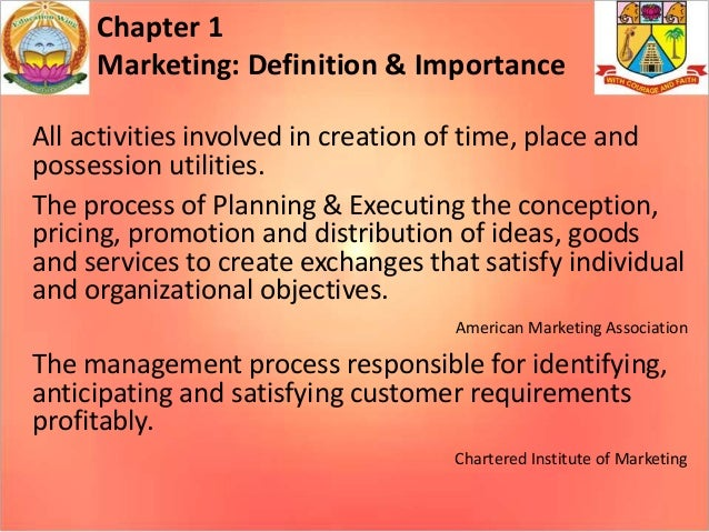 Chapter 1 Marketing: Definition & Importance All activities involved in creation of time, place and possession utilities. ...