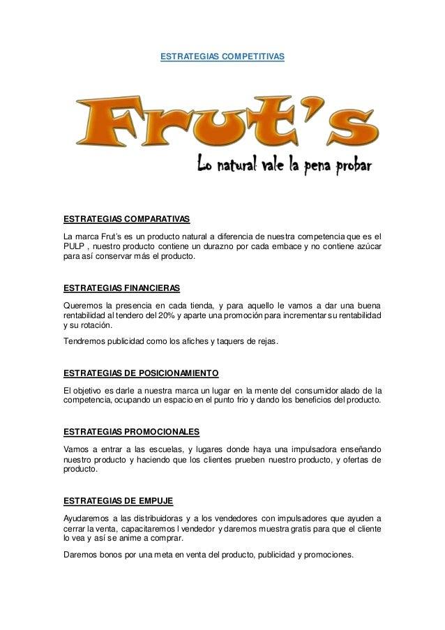 ESTRATEGIAS COMPETITIVAS ESTRATEGIAS COMPARATIVAS La marca Frut's es un producto natural a diferencia de nuestra competenc...