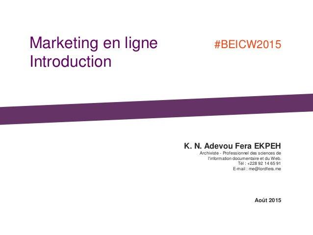Marketing en ligne Introduction K. N. Adevou Fera EKPEH Archiviste - Professionnel des sciences de l'information documenta...