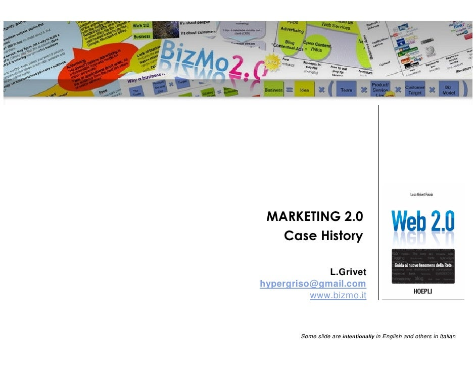 MARKETING 2.0    Case History               L.Grivet hypergriso@gmail.com           www.bizmo.it            Some slide are...
