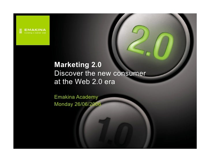 Emakina Academy 3 - Marketing 2.0: discover the new consumer at the Web 2.0 era