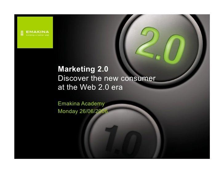 Emakina Academy 3 - Marketing 2.0: discover the new consumer at the Web 2.0 era
