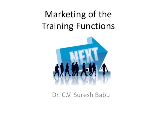 Marketing of the Training Functions Dr. C.V. Suresh Babu