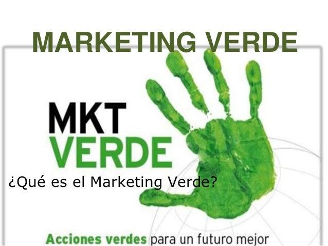 MARKETING VERDE ¿Qué es el Marketing Verde?