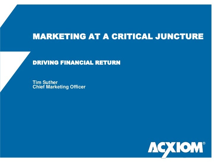 MARKETING AT A CRITICAL JUNCTUREDRIVING FINANCIAL RETURNTim SutherChief Marketing Officer<br />®<br />