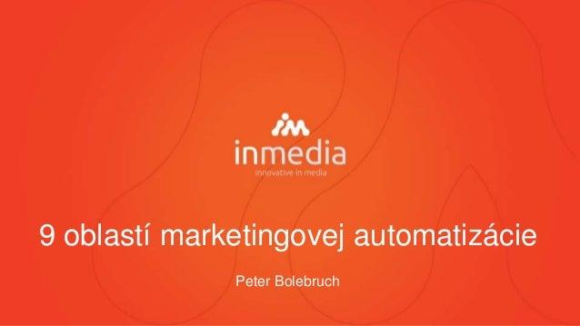 9 oblastí marketingovej automatizácie Peter Bolebruch