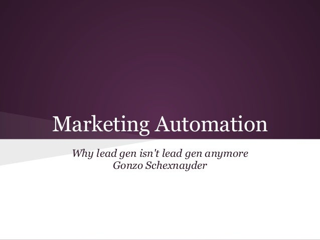 Marketing Automation Why lead gen isnt lead gen anymore        Gonzo Schexnayder
