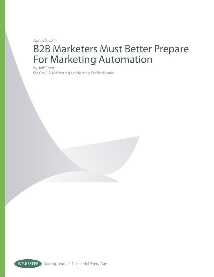 April 26, 2011B2B Marketers Must Better PrepareFor Marketing Automationby Jeff Ernstfor CMO & Marketing Leadership Professi...