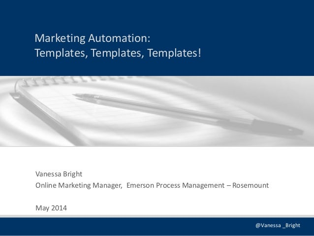 @Vanessa _Bright Marketing Automation: Templates, Templates, Templates! Vanessa Bright Online Marketing Manager, Emerson P...