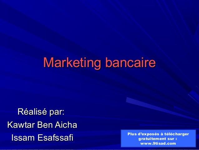 Marketing bancaireMarketing bancaire Réalisé par:Réalisé par: Kawtar Ben AichaKawtar Ben Aicha Issam EsafssafiIssam Esafss...