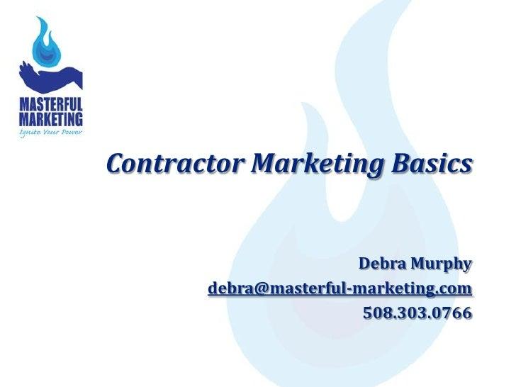 Contractor Marketing Basics                          Debra Murphy        debra@masterful-marketing.com                    ...