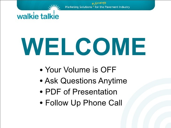 WELCOME • Your Volume is OFF • Ask Questions Anytime • PDF of Presentation • Follow Up Phone Call