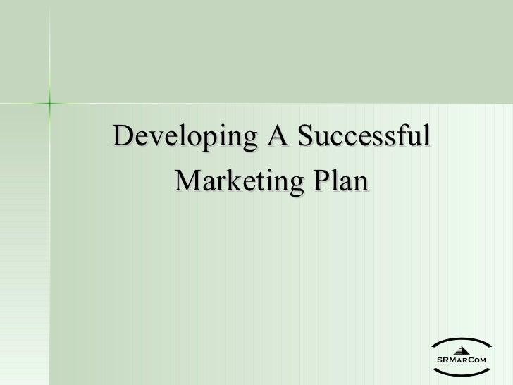 <ul><li>Developing A Successful </li></ul><ul><li>Marketing Plan </li></ul>SRMarCom