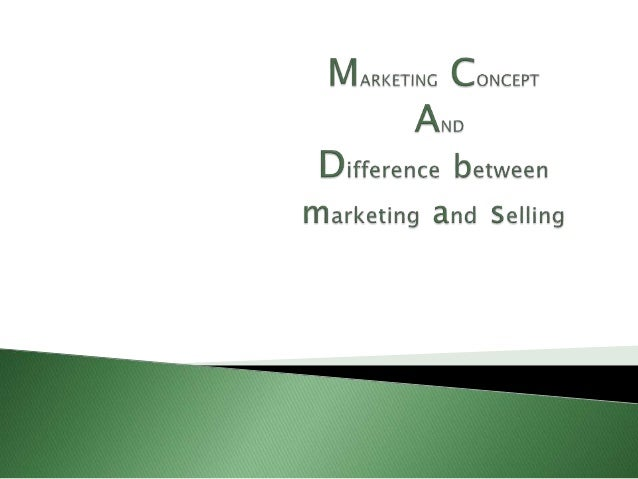 differences between product and selling concept Chapter 1 - marketing concept study  production concept 2 product concept 3 selling concept 4 marketing concept 5 societal marketing concept  the customer's evaluation of the difference between all of the benefits and all of the costs of a marketing offer relative to those of competing offers.