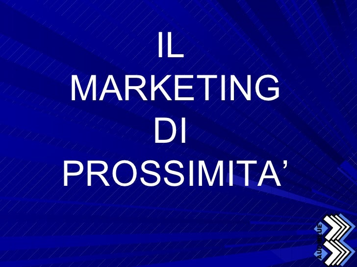 IL  MARKETING DI  PROSSIMITA'