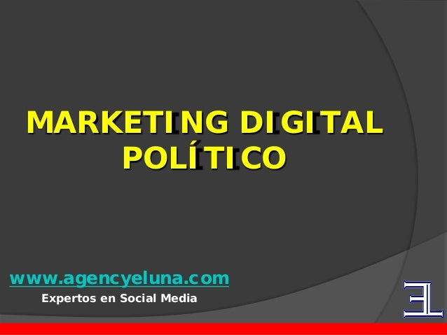 www.agencyeluna.com Expertos en Social Media MARKETING DIGITAL POLÍTICO