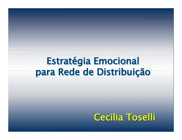 Estratégia Emocional para Rede de Distribuição                Cecilia Toselli