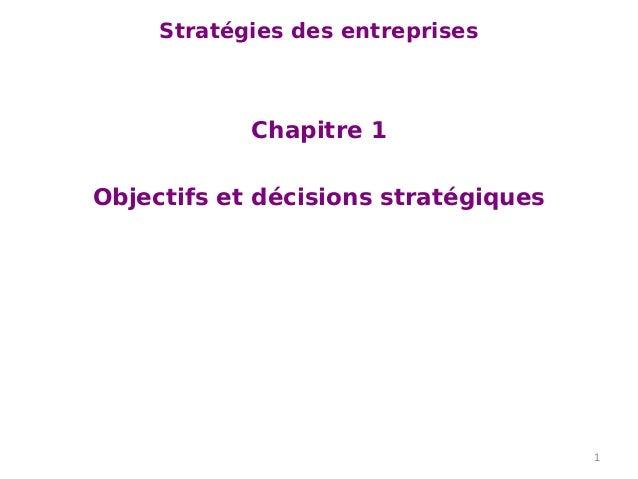 Stratégies des entreprises Chapitre 1 Objectifs et décisions stratégiques 1