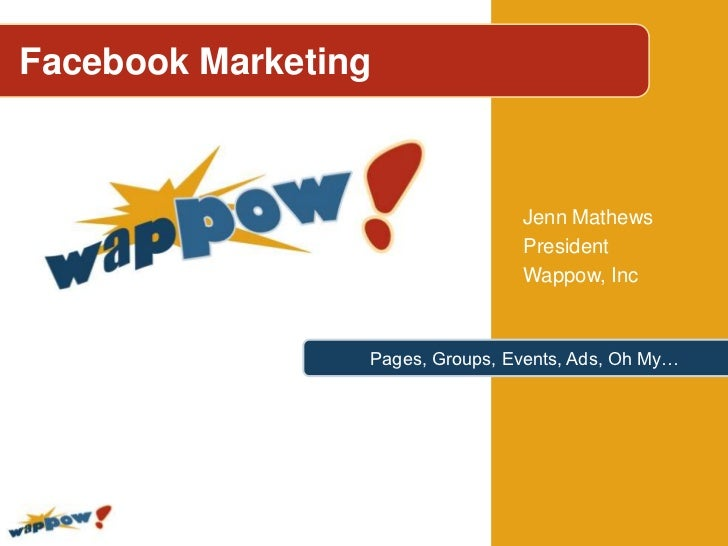 Facebook Marketing<br />Jenn Mathews<br />President<br />Wappow, Inc<br />Pages, Groups, Events, Ads, Oh My…<br />