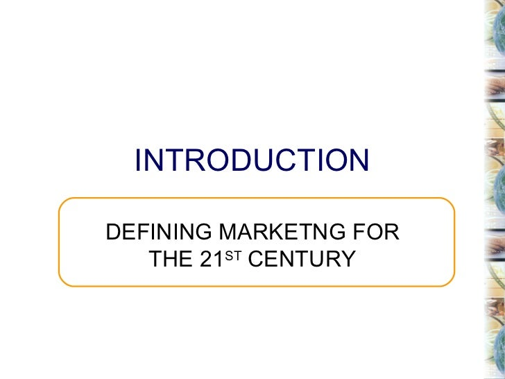 INTRODUCTION DEFINING MARKETNG FOR THE 21 ST  CENTURY