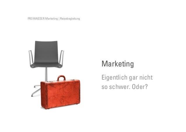 FREIWASSER Marketing | Reisebegleitung  Marketing Eigentlich gar nicht so schwer. Oder?