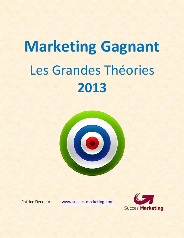 Marketing Gagnant Les Grandes Théories 2013 Patrice Decoeur www.succes-marketing.com