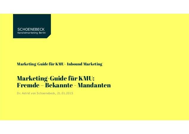 SCHOENEBECK Kanzleimarketing Berlin Marketing-Guide für KMU– Inbound Marketing Marketing-Guide für KMU: Fremde – Bekannte ...