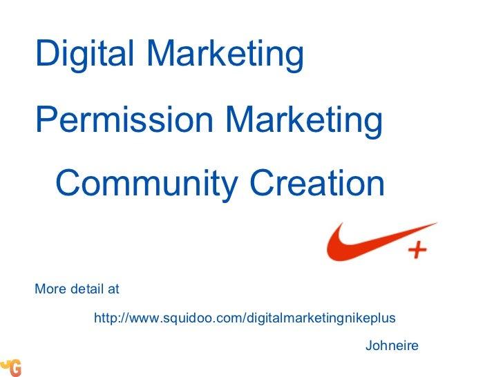 Digital Marketing Permission Marketing Community Creation More detail at   Johneire http://www.squidoo.com/digitalmarketin...