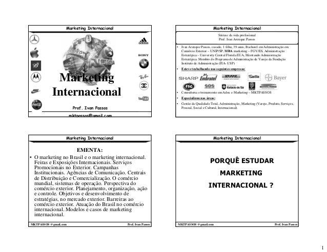 1 Marketing Internacional MKTPASSOS @gmail.com Prof. Ivan Passos Marketing Internacional Prof. Ivan Passos mktpassos@gmail...