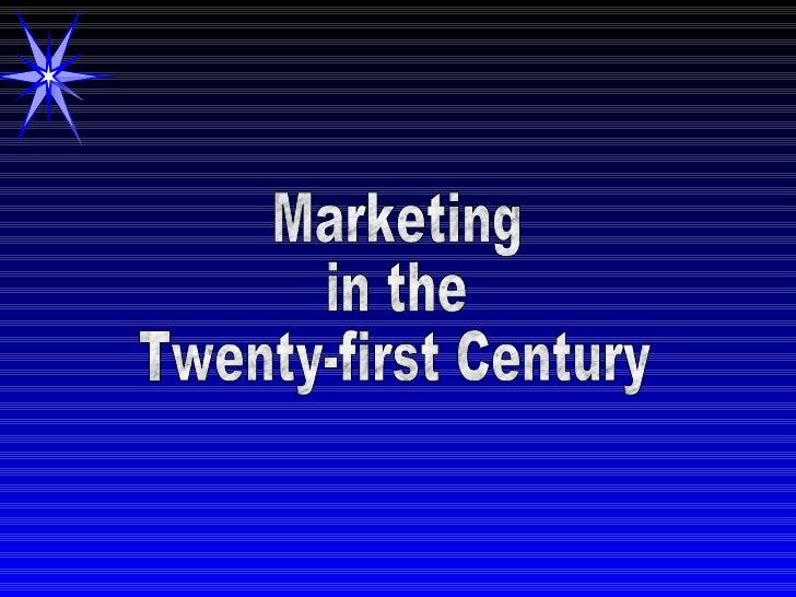 Marketing in the  Twenty-first Century