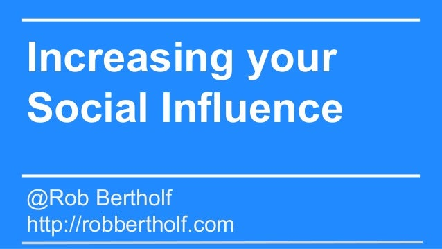 Increasing your Social Influence @Rob Bertholf http://robbertholf.com