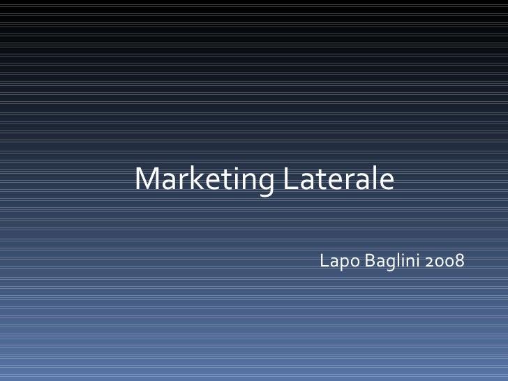 <ul><li>Marketing Laterale </li></ul><ul><li>Lapo Baglini 2008 </li></ul>