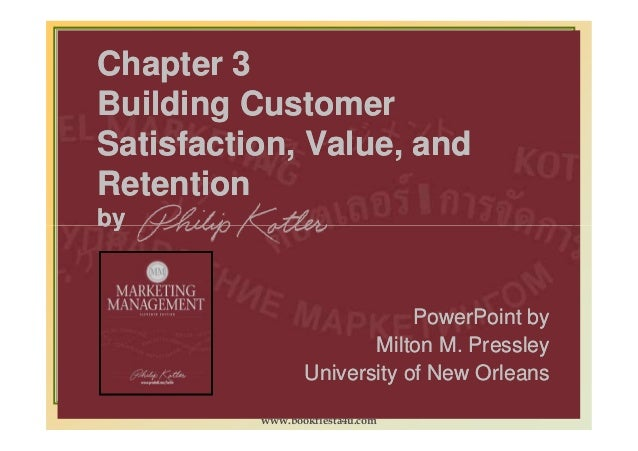 Chapter 3Chapter 3 Building CustomerBuilding Customer Satisfaction, Value, andSatisfaction, Value, and RetentionRetention ...