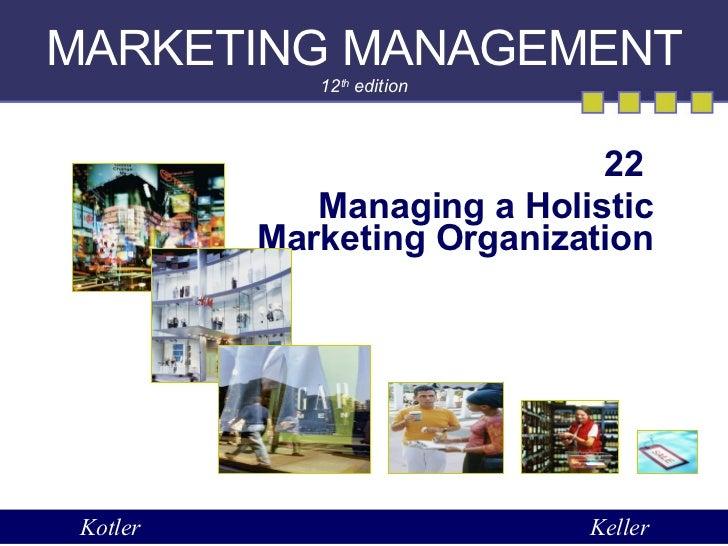 Marketing Management Chapter 22 Managing A Holistic Marketing Organization