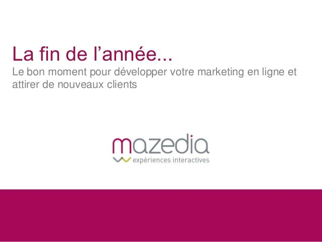 La fin de l'année...Le bon moment pour développer votre marketing en ligne etattirer de nouveaux clients