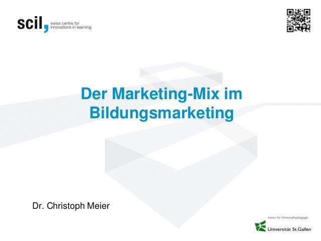 Der Marketing-Mix imBildungsmarketingDr. Christoph Meier