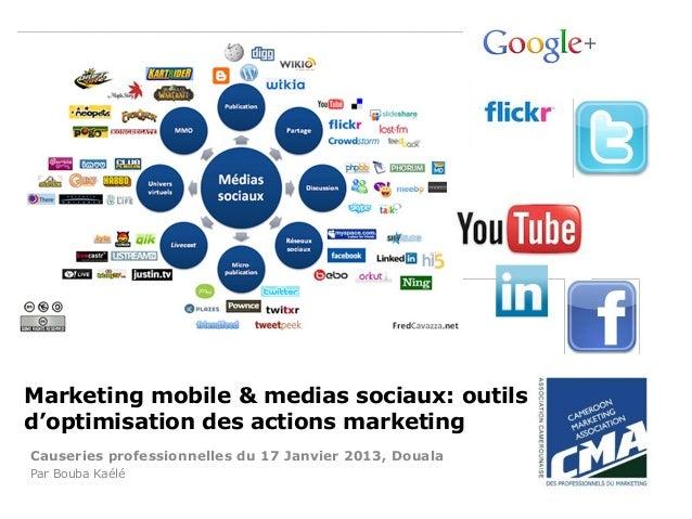 Marketing mobile & medias sociaux: outilsd'optimisation des actions marketingCauseries professionnelles du 17 Janvier 2013...