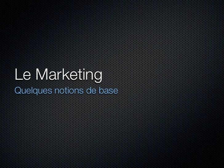 Le MarketingQuelques notions de base