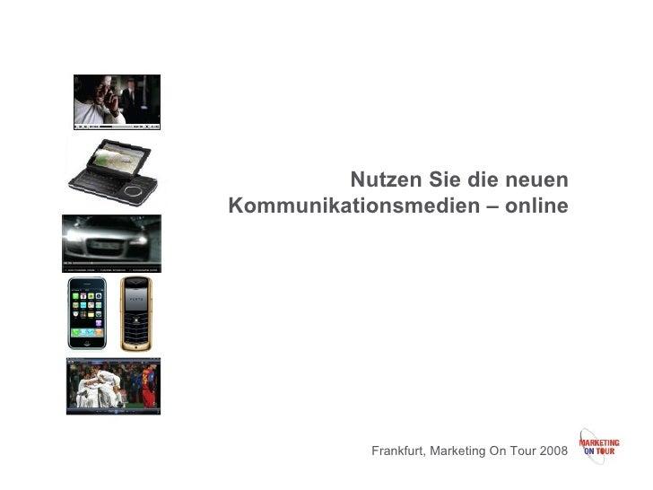 Nutzen Sie die neuen Kommunikationsmedien – online Frankfurt, Marketing On Tour 2008