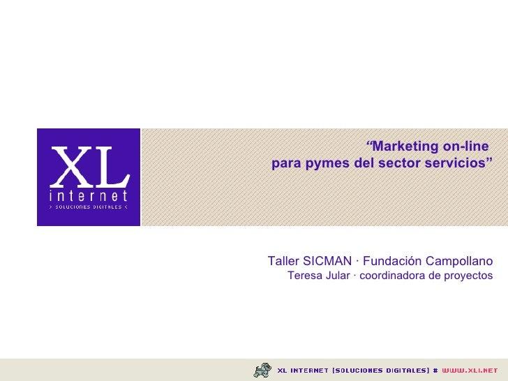 """"""" Marketing on-line  para pymes del sector servicios"""" Taller SICMAN · Fundación Campollano Teresa Jular · coordinadora de ..."""