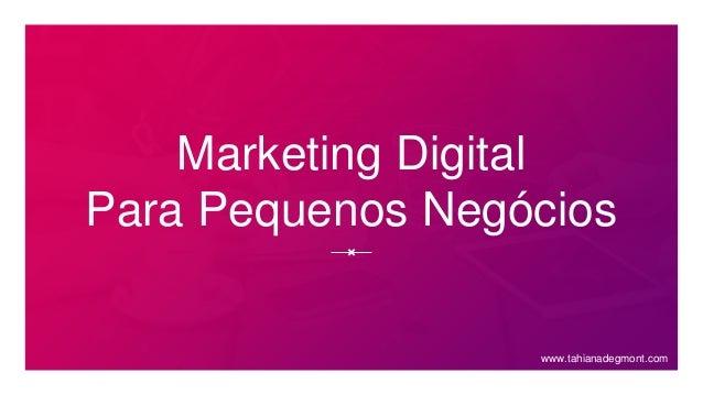 Marketing Digital Para Pequenos Negócios www.tahianadegmont.com