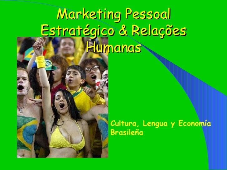 Marketing Pessoal Estratégico & Relações Humanas Cultura, Lengua y Economía Brasileña
