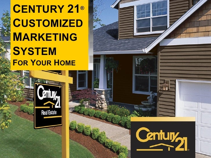 C ENTURY  21 ® C USTOMIZED M ARKETING S YSTEM F OR  Y OUR  H OME