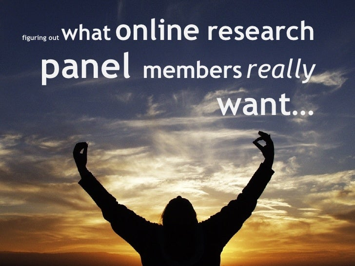 <ul><li>figuring out  what   online   research   panel  members   really   want… </li></ul>
