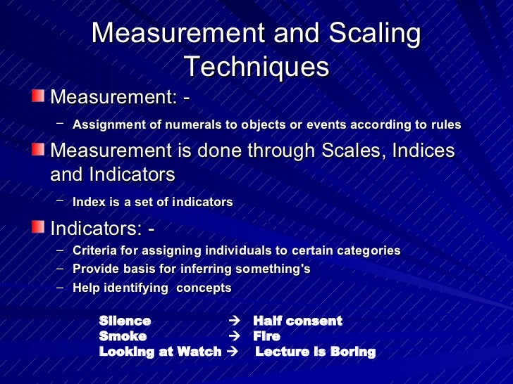 Measurement and Scaling Techniques <ul><li>Measurement: - </li></ul><ul><ul><li>Assignment of numerals to objects or event...
