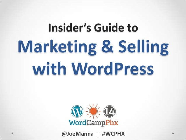 Insider's Guide to  Marketing & Selling with WordPress  @JoeManna | #WCPHX