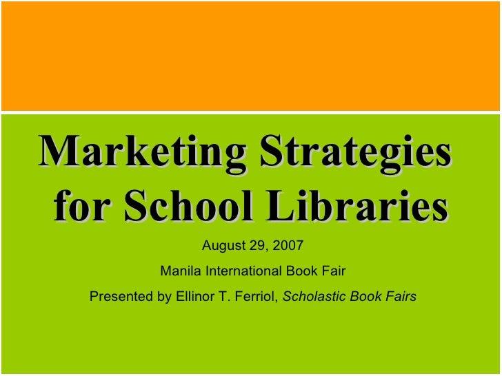 Marketing Strategies for School Libraries By Ms Ellinor Ferriol