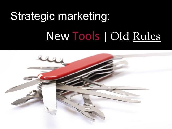 Strategic marketing:  <ul><li>New  Tools   |  Old  Rules </li></ul>